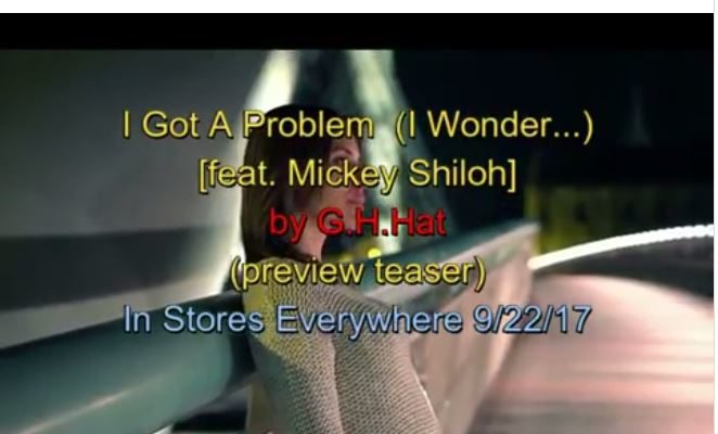 "Check Out G.H. Hat's:  ""I Got a Problem (I Wonder…) [feat. Mickey Shiloh]"" Teaser Video on Instagram"